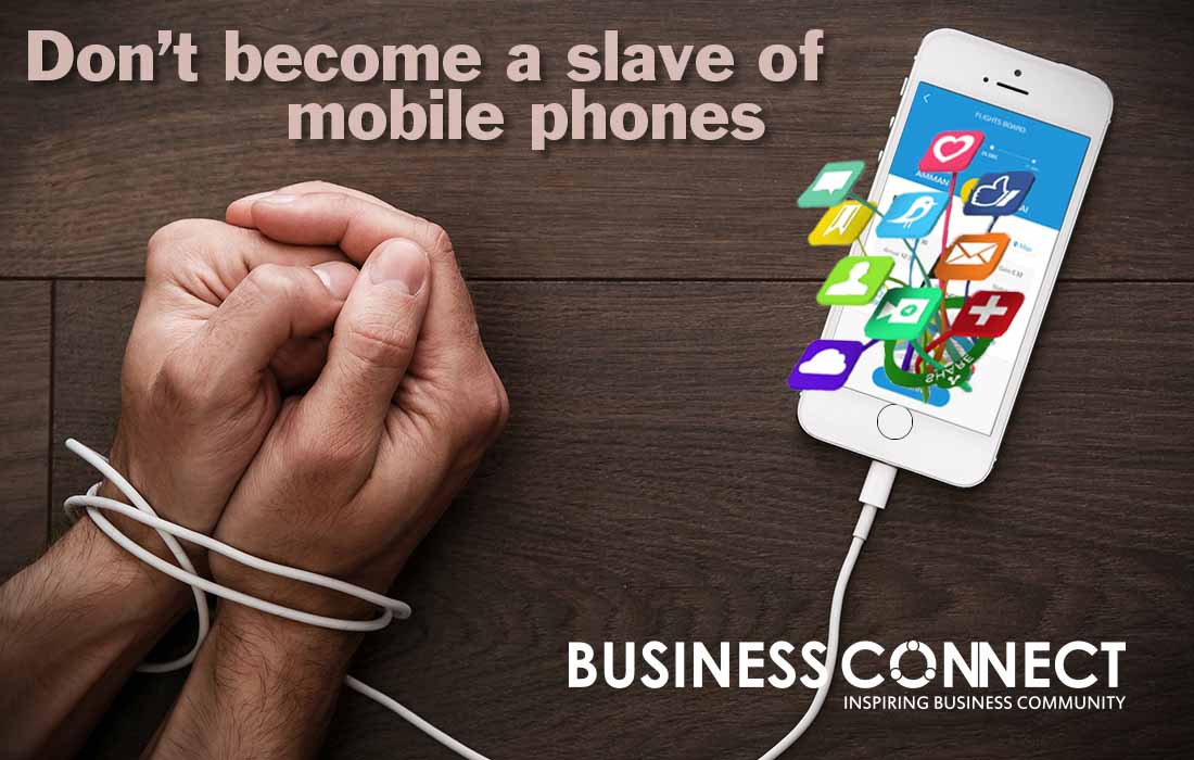 Don't become a slave of mobile phones_ Business Connect
