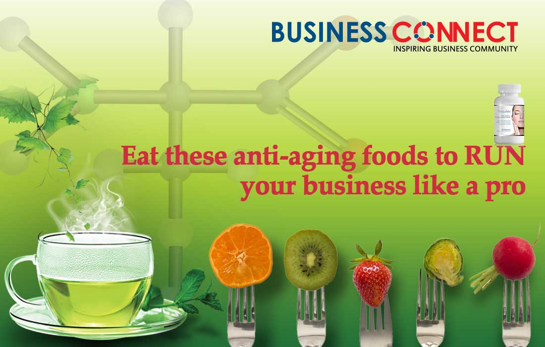 Eat these anti-aging foods to run your business like a pro_Business Connect