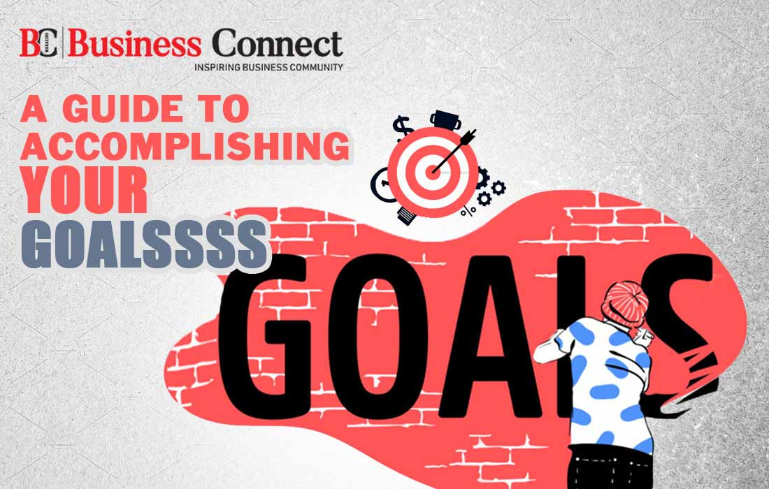 A Guide to Accomplishing Your Goals - Business Connect