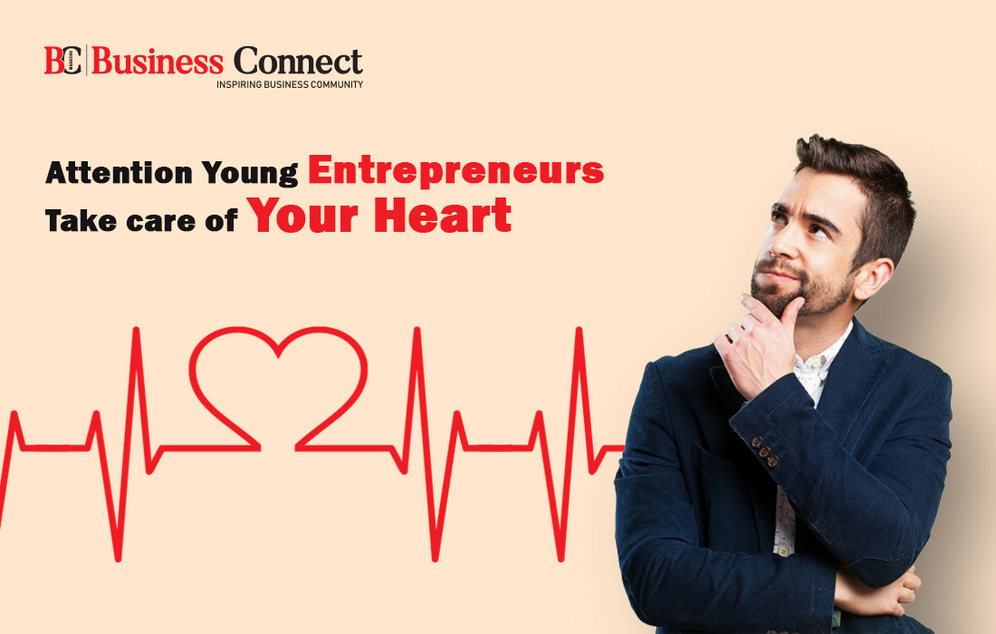 Attention Young Entrepreneurs, Take care of Your Heart