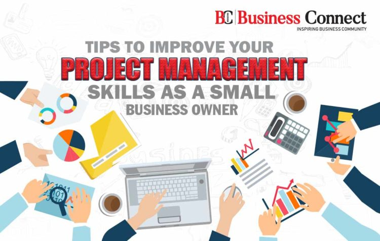 Tips to improve your Project Management Skills as a Small Business Owner - Business Connect