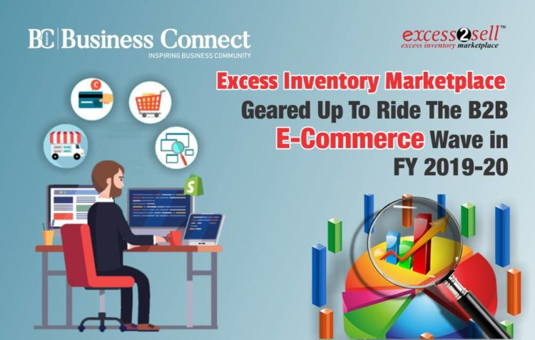 Excess Inventory Marketplace Geared Up To Ride The B2B E-Commerce Wave in FY 2019-20