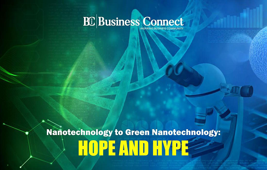 Nanotechnology to Green Nanotechnology, Hope and Hype - Business Connect
