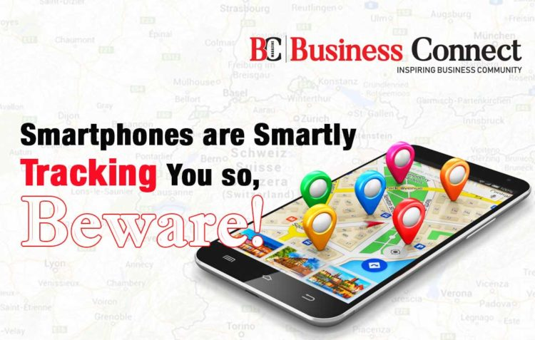 Smartphones are smartly tracking you so, Beware!