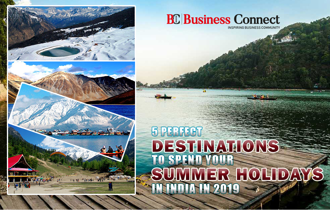 5 perfect destinations to spend your summer holidays in India in 2019 | Business Connect