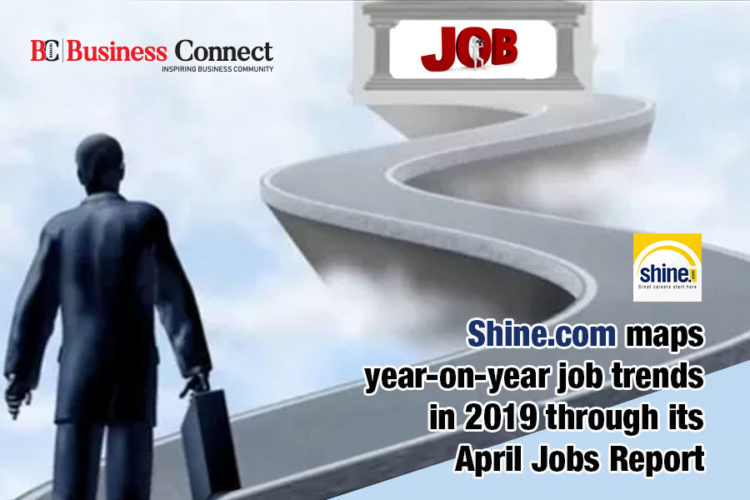 Shine.com maps year-on-year job trends in 2019 through its April Jobs Report