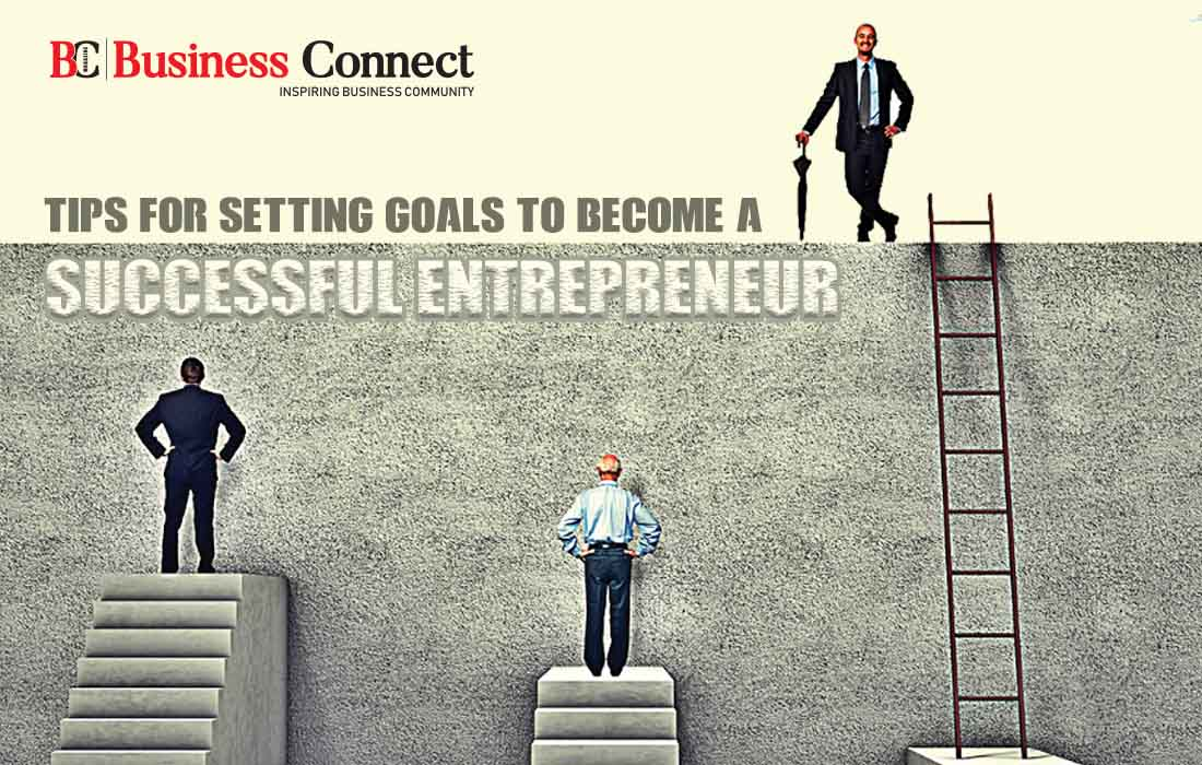 Tips for Setting Goals to Become a Successful Entrepreneur - Business Connect