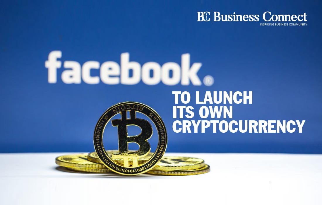 Business Connect , Facebook to launch its own cryptocurrency