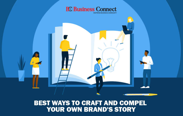Way to Craft and Compel Brand Story-Business Connect