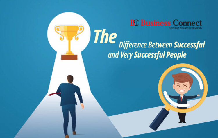 The Difference Between Successful and Very Successful People - Business Connect