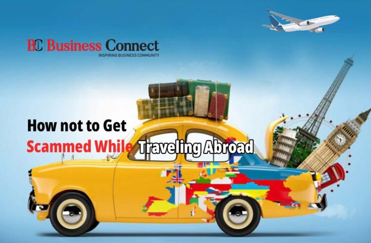 how not to get scammed while Traveling Abroad- Business Connect