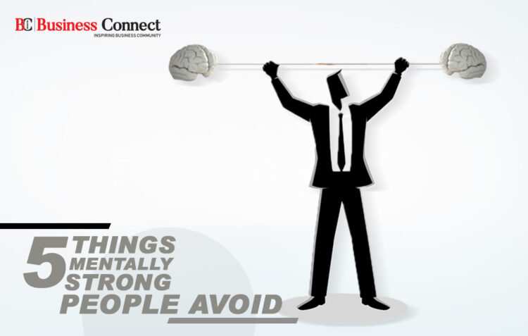 5 Things Mentally Strong People Avoid | Business Connect Magazine