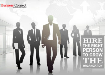 Hire the right person to grow the organization| Business Connect Magazine