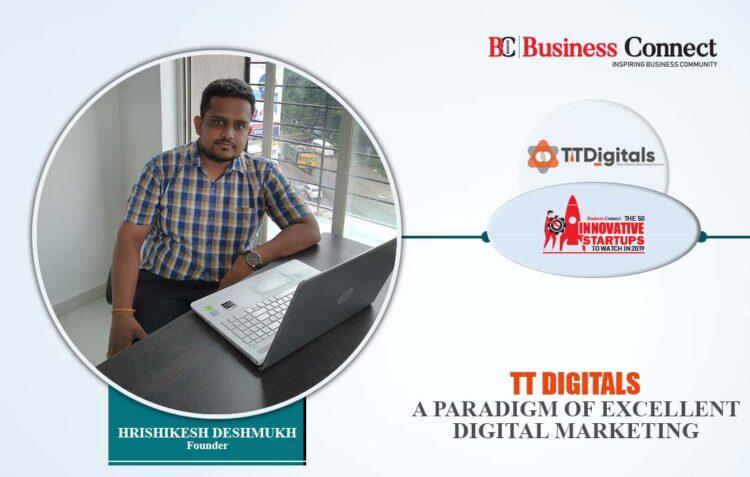 TT DIGITALS- Digital Marketing Agency   Business Connect Magazine