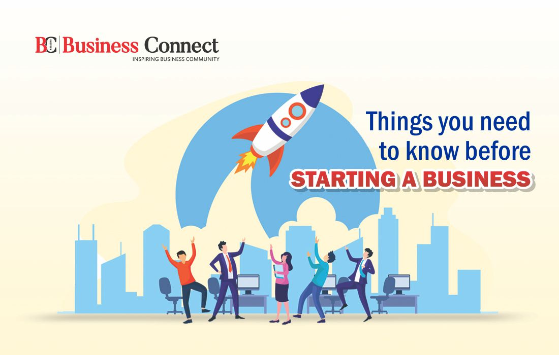 Things You Need to Know Before Starting a Business | Business Connect Magazine
