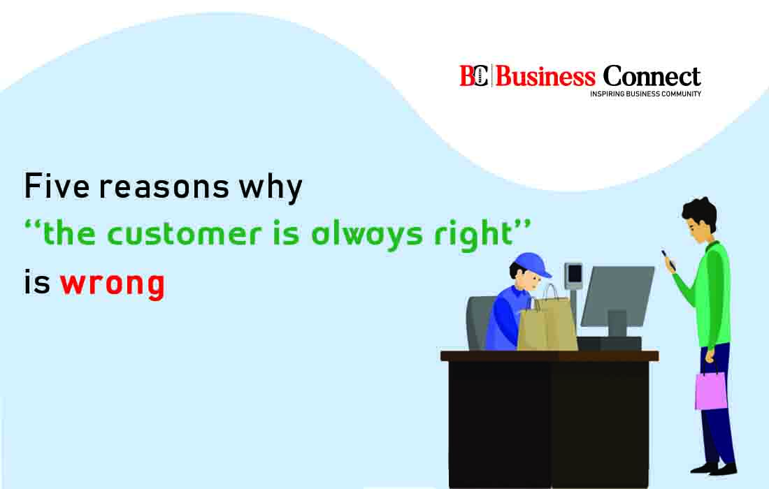 Top 5 Reasons Why 'The Customer Is Always Right' Is Wrong | Business Connect