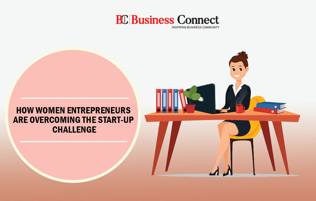 How women entrepreneurs are overcoming the start-up challenge? | Business Connect