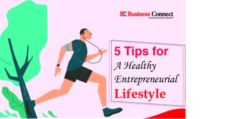 5 Tips for A Healthy Entrepreneurial Lifestyle   Business Connect