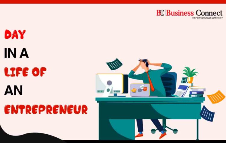 Day in A Life of An Entrepreneur | Business Connect