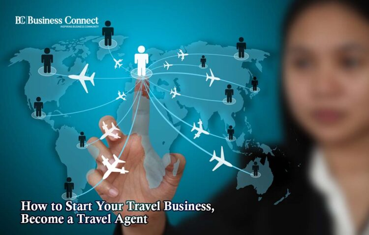How to Start Your Travel Business, Become a Travel Agent | Business Connect
