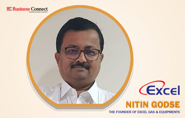 Nitin Godse – The founder of Excel Gas & Equipments | Business Connect