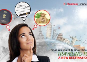 Things You Ought To Know Before Traveling to a New Destination   Business Connect