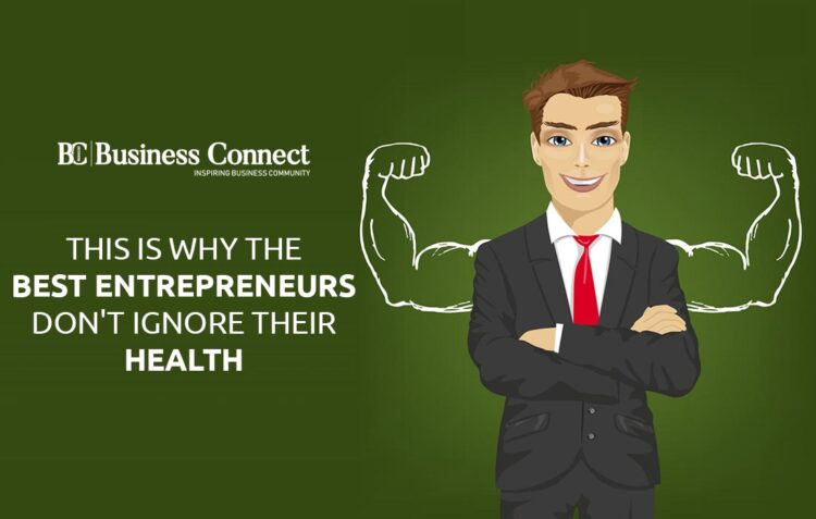 Best Entrepreneurs Don't Ignore Their Health   Business Connect