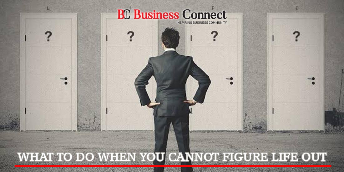 Tips When You Cannot Figure life out | Business connect