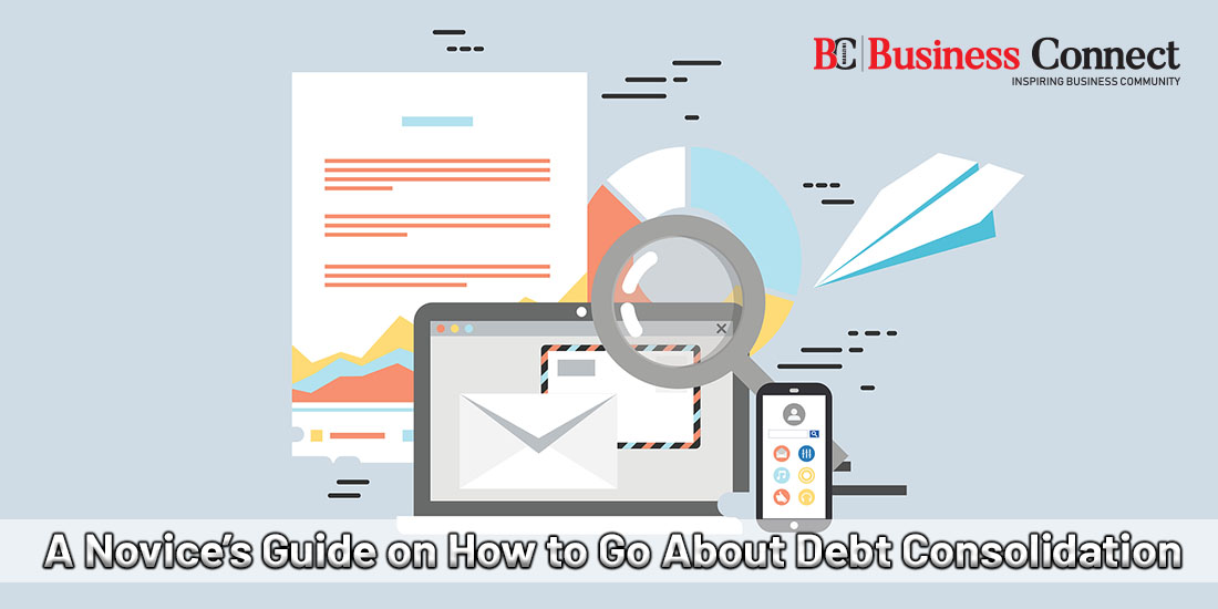 A Novice's Guide on How to Go About Debt Consolidation | Business Connect