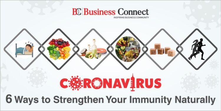 Coronavirus 6 Ways to Strengthen Your Immunity Naturally_Business Connect Magazine