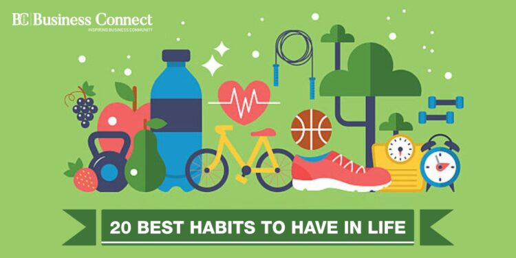 20 Best Habits to Have in Life_Business Connect Magazine