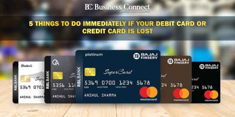 5 Things to do Immediately if your Debit Card or Credit Card is Lost-Business Connect Magazine