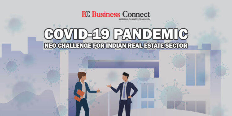 COVID-19 PANDEMIC_ NEO CHALLENGE FOR INDIAN REAL ESTATE SECTOR_Business Connect Magazine