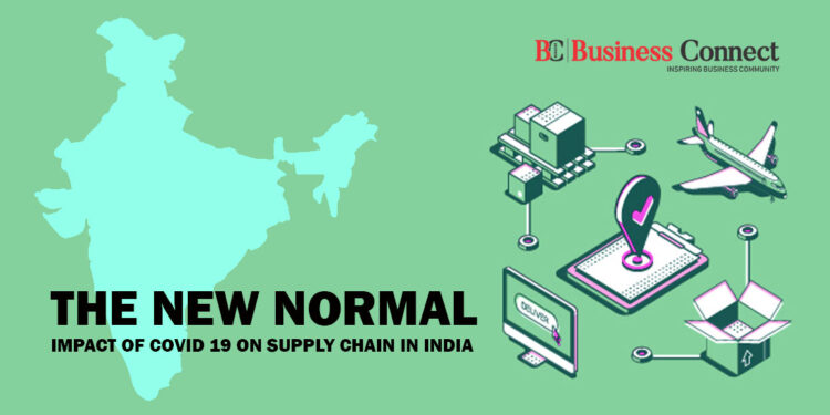 THE NEW NORMAL – IMPACT OF COVID 19 ON SUPPLY CHAIN IN INDIA_Business Connect Magazine