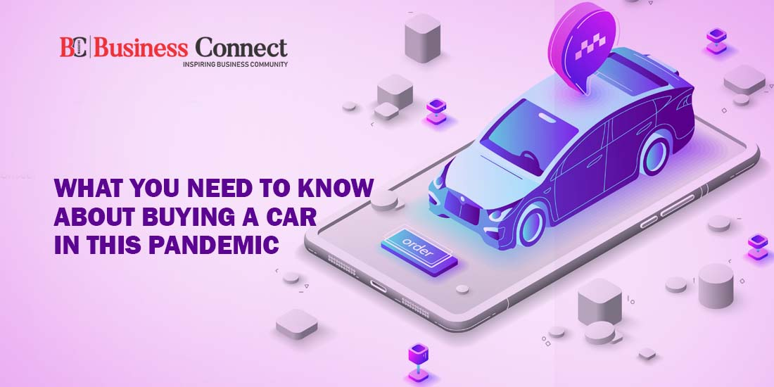What You Need to Know About Buying A Car in this Pandemic._Business Connect Magazine