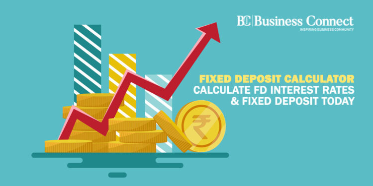 Fixed Deposit Calculator - Calculate FD Interest Rates & Fixed Deposit Today_Business Connect Magazine