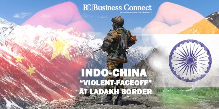 Indo-China 'Violent-Faceoff' at Ladakh Border_Business Connect Magazine