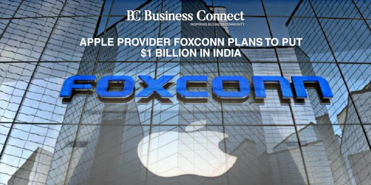Apple provider Foxconn plans to put $1 billion in India - Business Connect
