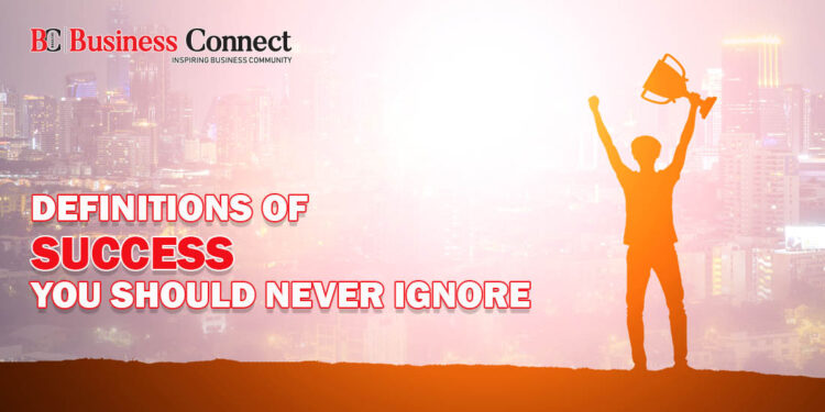 Definitions of Success You Should Never Ignore - Business Connect