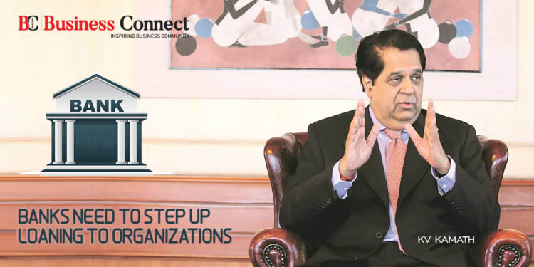 Banks need to step up loaning to organizations: KV Kamath - Business Connect