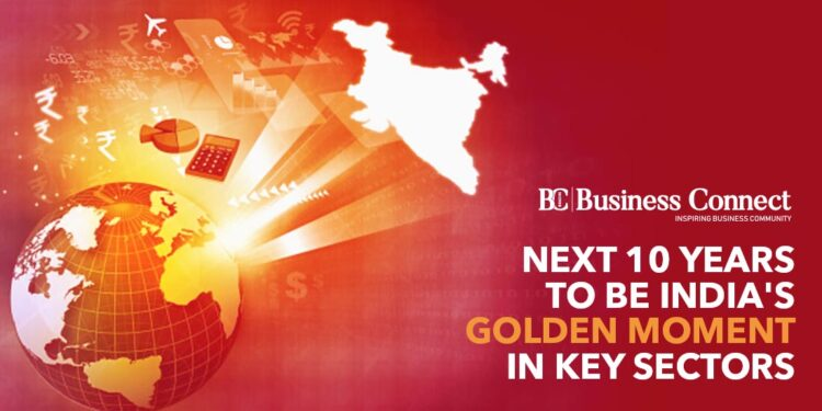 Next 10 years to be India's golden moment in key sectors- Business Connect