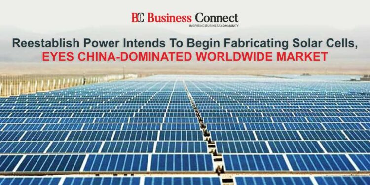 Reestablish Power intends to begin fabricating solar cells - Business Connect