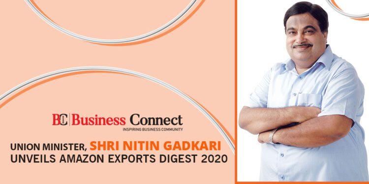 Union Minister, Shri Nitin Gadkari unveils Amazon Exports Digest 2020 - Business Connect