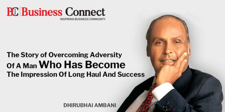 Success story Dhirubhai Ambani - Business Connect