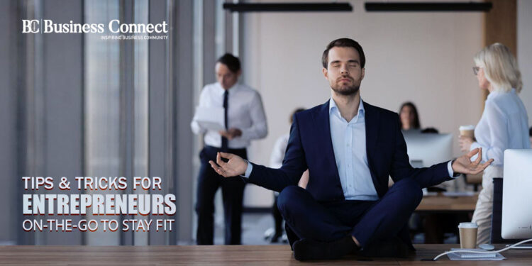 Tips & Tricks for Entrepreneurs On-the-go to Stay Fit - Business Connect
