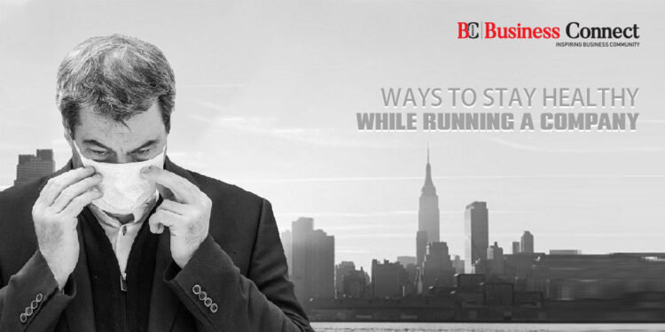 Ways to Stay Healthy While Running a Company - Business Connect