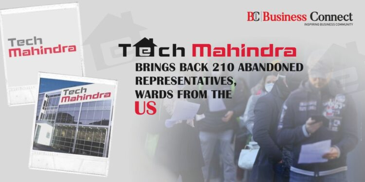 Tech Mahindra brings back 210 abandoned representatives, wards from the US - Business Connect