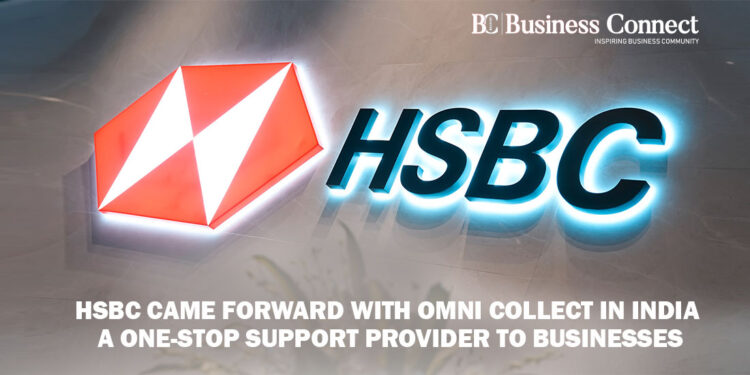 HSBC Came Forward With Omni Collect In India - Business Connect
