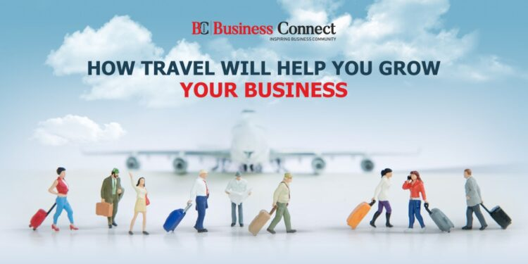 How Travel Will Help You Grow Your Business - Business Connect