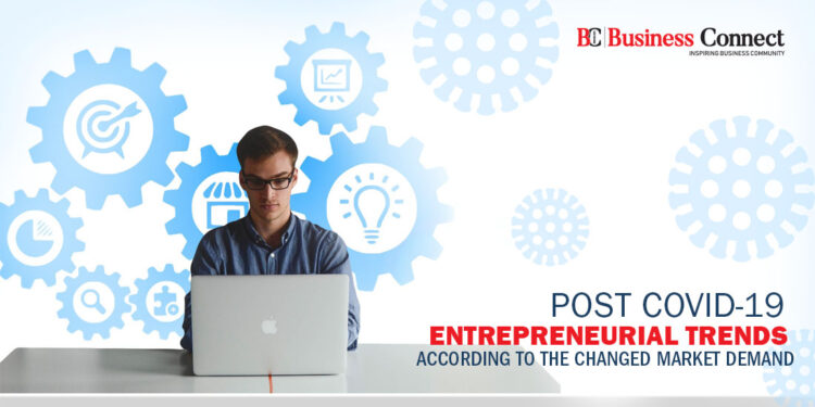 Post Covid-19 Entrepreneurial Trends According to the Changed Market Demand - Business Connect